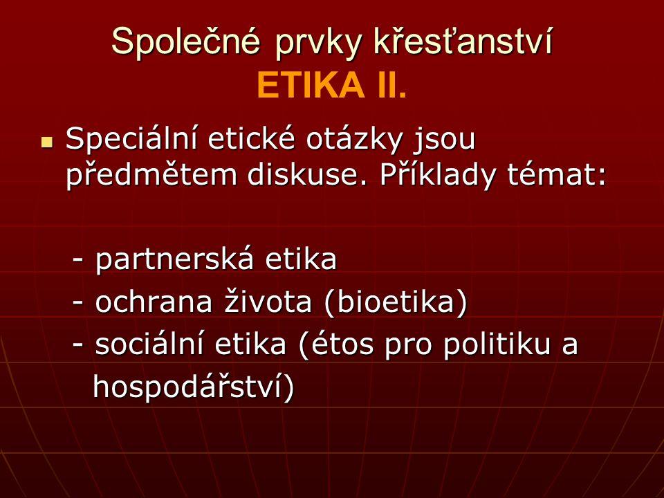 Společné prvky křesťanství Společné prvky křesťanství ETIKA II. Speciální etické otázky jsou předmětem diskuse. Příklady témat: Speciální etické otázk