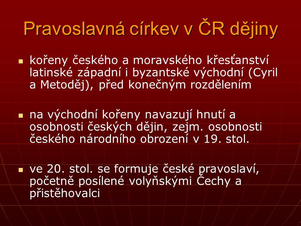 Pravoslavná církev v ČR dějiny kořeny českého a moravského křesťanství latinské západní i byzantské východní (Cyril a Metoděj), před konečným rozdělen
