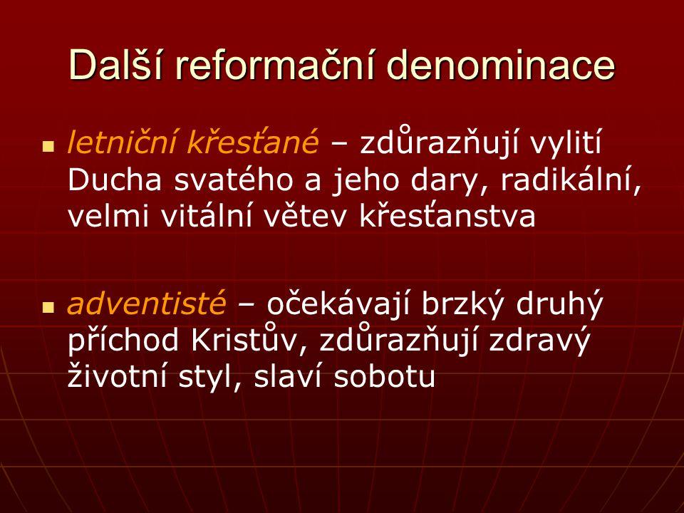 Další reformační denominace letniční křesťané – zdůrazňují vylití Ducha svatého a jeho dary, radikální, velmi vitální větev křesťanstva adventisté – o