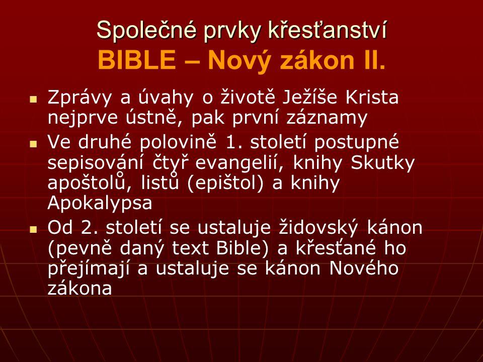 Společné prvky křesťanství Společné prvky křesťanství BIBLE – Nový zákon II. Zprávy a úvahy o životě Ježíše Krista nejprve ústně, pak první záznamy Ve