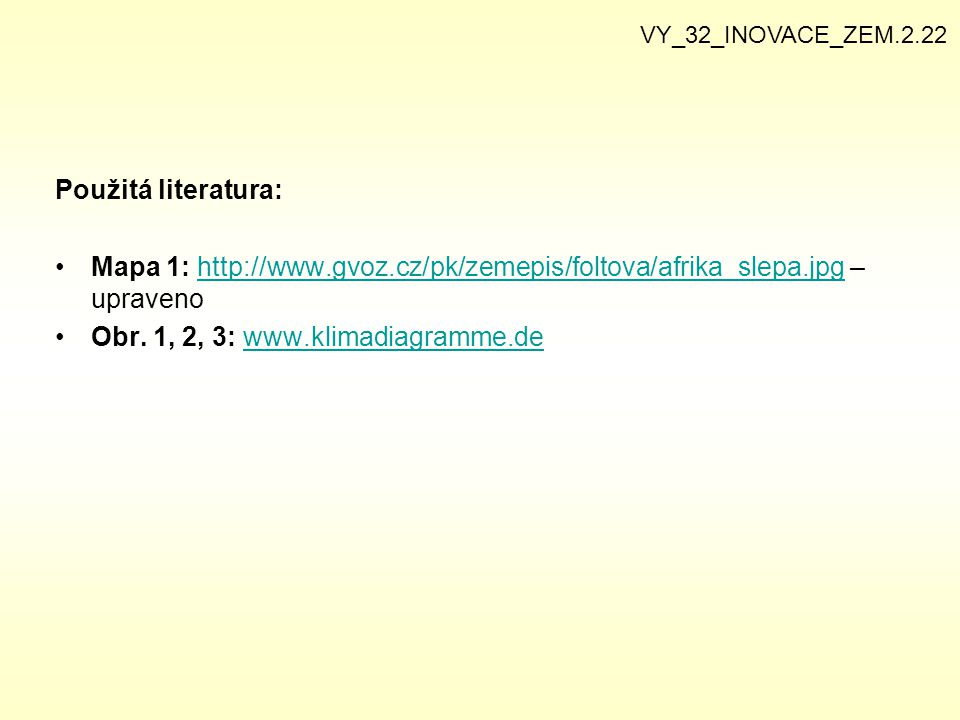 Použitá literatura: Mapa 1: http://www.gvoz.cz/pk/zemepis/foltova/afrika_slepa.jpg – upravenohttp://www.gvoz.cz/pk/zemepis/foltova/afrika_slepa.jpg Ob