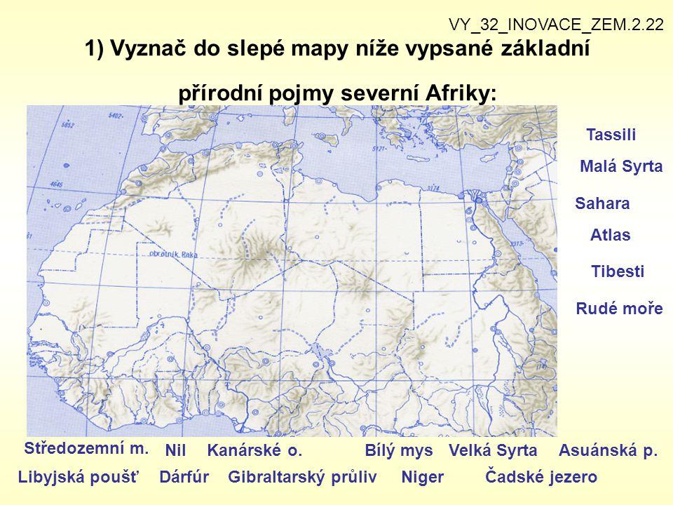 1) Vyznač do slepé mapy níže vypsané základní přírodní pojmy severní Afriky: VY_32_INOVACE_ZEM.2.22 Středozemní m. Sahara Tibesti Kanárské o.Bílý mys