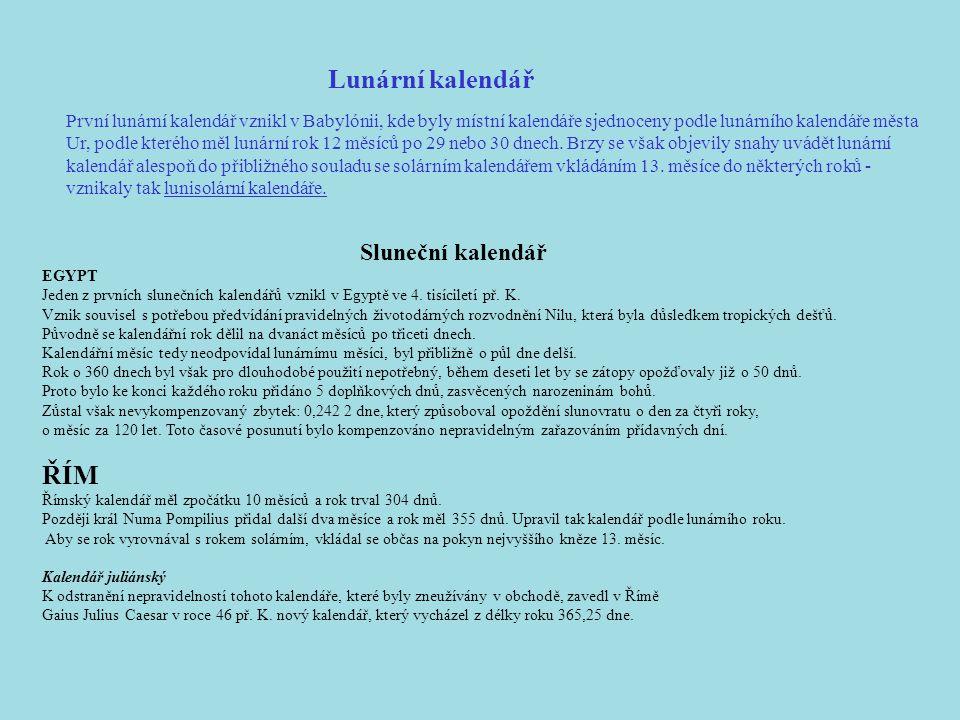 První lunární kalendář vznikl v Babylónii, kde byly místní kalendáře sjednoceny podle lunárního kalendáře města Ur, podle kterého měl lunární rok 12 měsíců po 29 nebo 30 dnech.