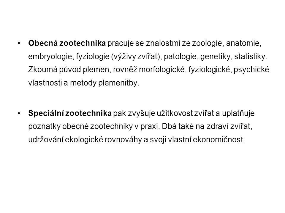 Obecná zootechnika pracuje se znalostmi ze zoologie, anatomie, embryologie, fyziologie (výživy zvířat), patologie, genetiky, statistiky. Zkoumá původ