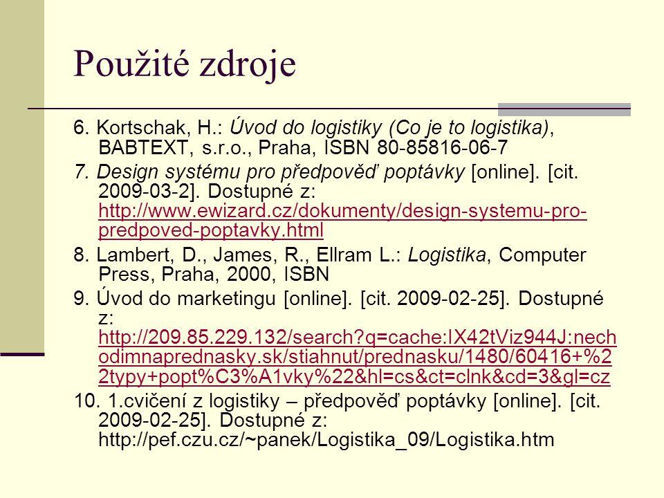 Použité zdroje 6. Kortschak, H.: Úvod do logistiky (Co je to logistika), BABTEXT, s.r.o., Praha, ISBN 80-85816-06-7 7. Design systému pro předpověď po