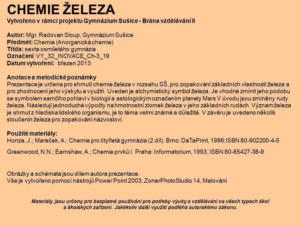 CHEMIE ŽELEZA Vytvořeno v rámci projektu Gymnázium Sušice - Brána vzdělávání II Autor: Mgr. Radovan Sloup, Gymnázium Sušice Předmět: Chemie (Anorganic