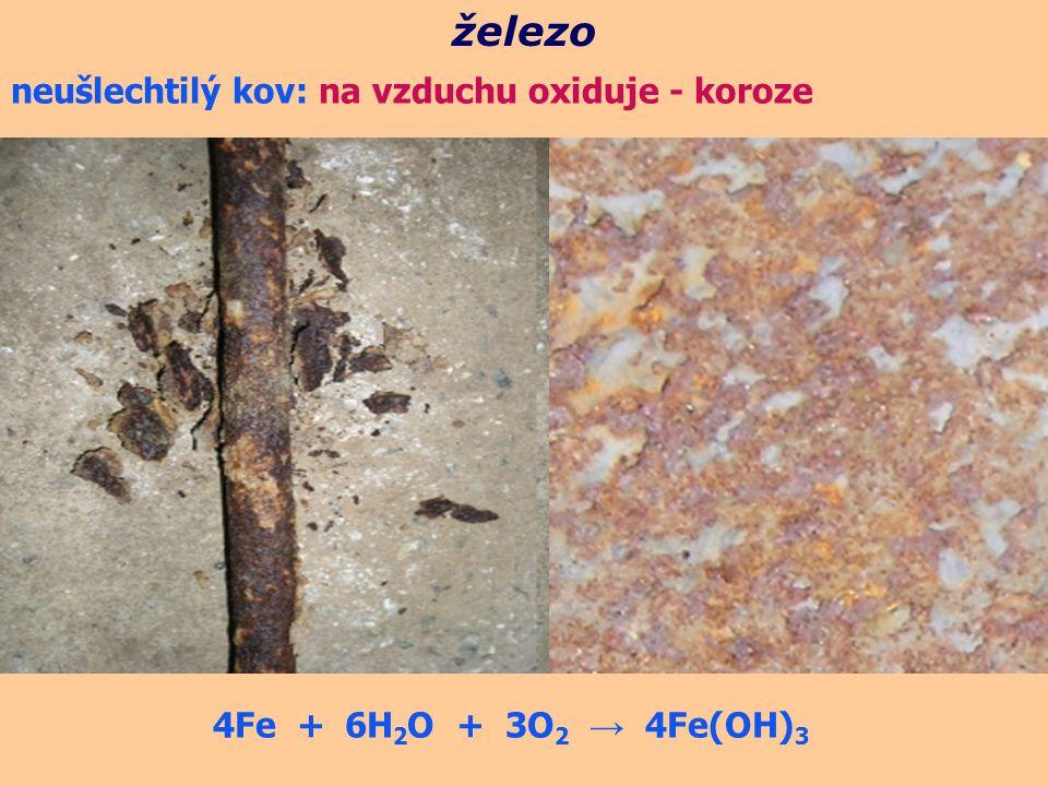 neušlechtilý kov: na vzduchu oxiduje - koroze železo 4Fe + 6H 2 O + 3O 2 → 4Fe(OH) 3