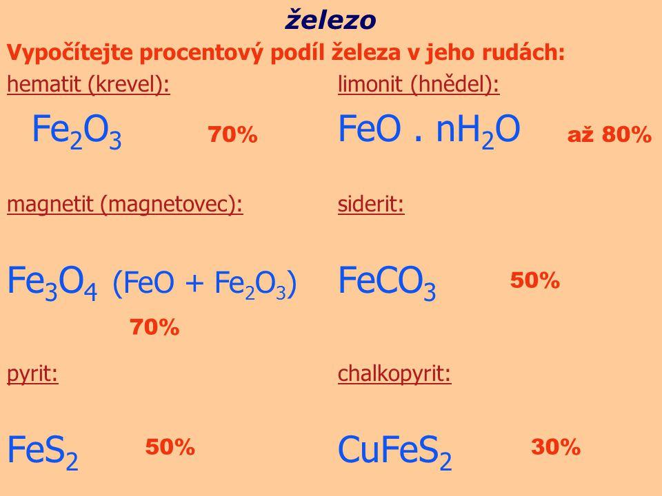 Vypočítejte procentový podíl železa v jeho rudách: hematit (krevel):limonit (hnědel): Fe 2 O 3 FeO. nH 2 O magnetit (magnetovec):siderit: Fe 3 O 4 (Fe