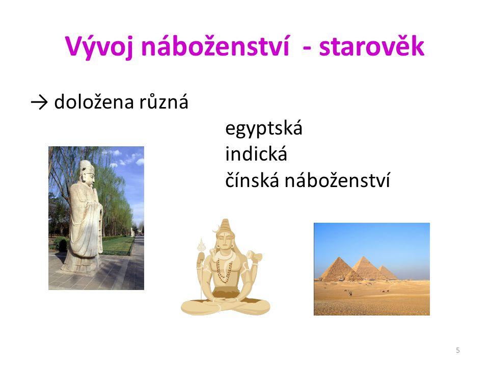 Vývoj náboženství - starověk → doložena různá egyptská indická čínská náboženství 5