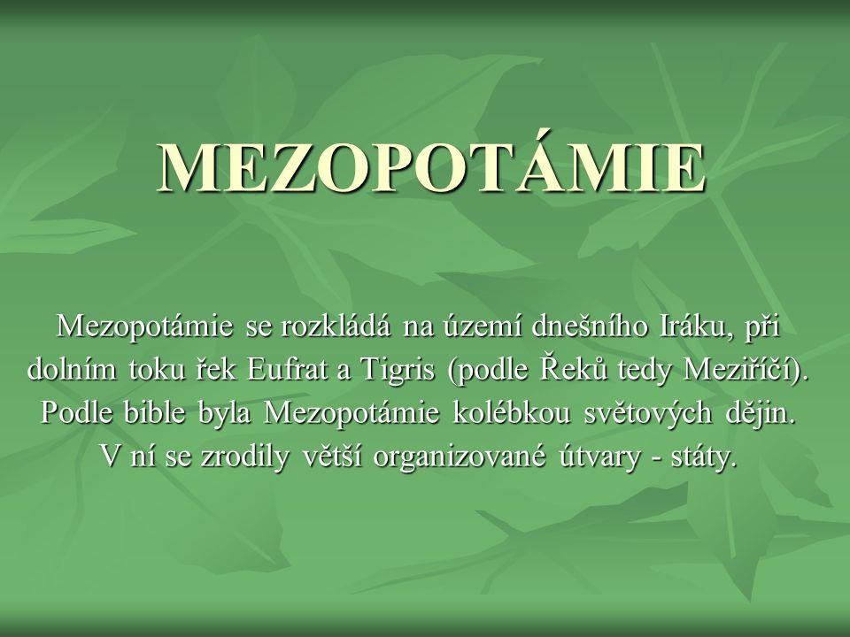 MEZOPOTÁMIE Mezopotámie se rozkládá na území dnešního Iráku, při dolním toku řek Eufrat a Tigris (podle Řeků tedy Meziříčí).