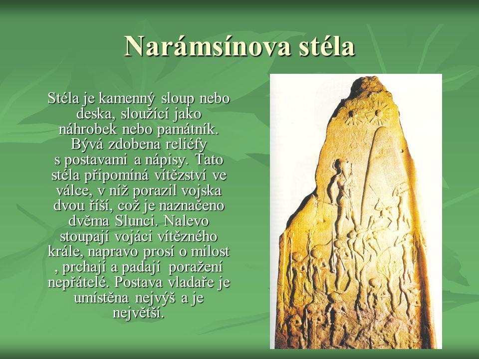 Narámsínova stéla Stéla je kamenný sloup nebo deska, sloužící jako náhrobek nebo památník.