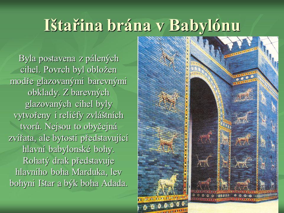 Ištařina brána v Babylónu Byla postavena z pálených cihel.