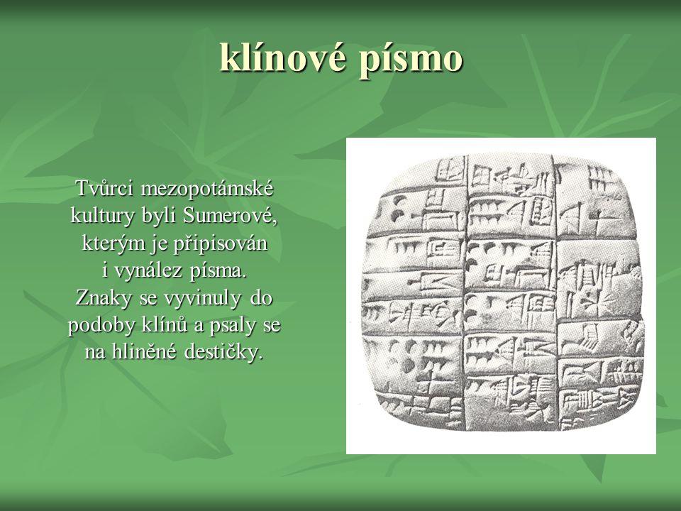 klínové písmo Tvůrci mezopotámské kultury byli Sumerové, kterým je připisován i vynález písma.