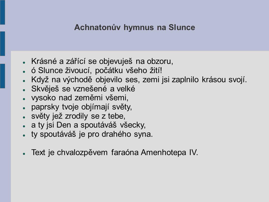 Achnatonův hymnus na Slunce Krásné a zářící se objevuješ na obzoru, ó Slunce živoucí, počátku všeho žití.