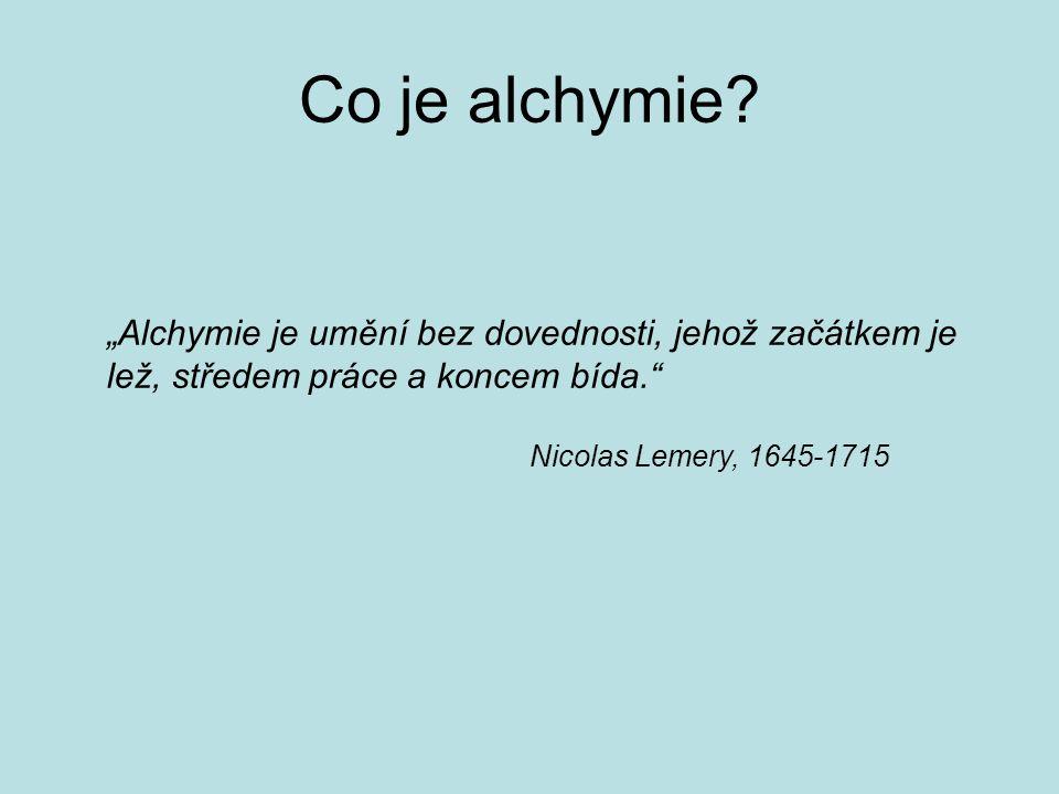 """Co je alchymie? """"Alchymie je umění bez dovednosti, jehož začátkem je lež, středem práce a koncem bída."""" Nicolas Lemery, 1645-1715"""