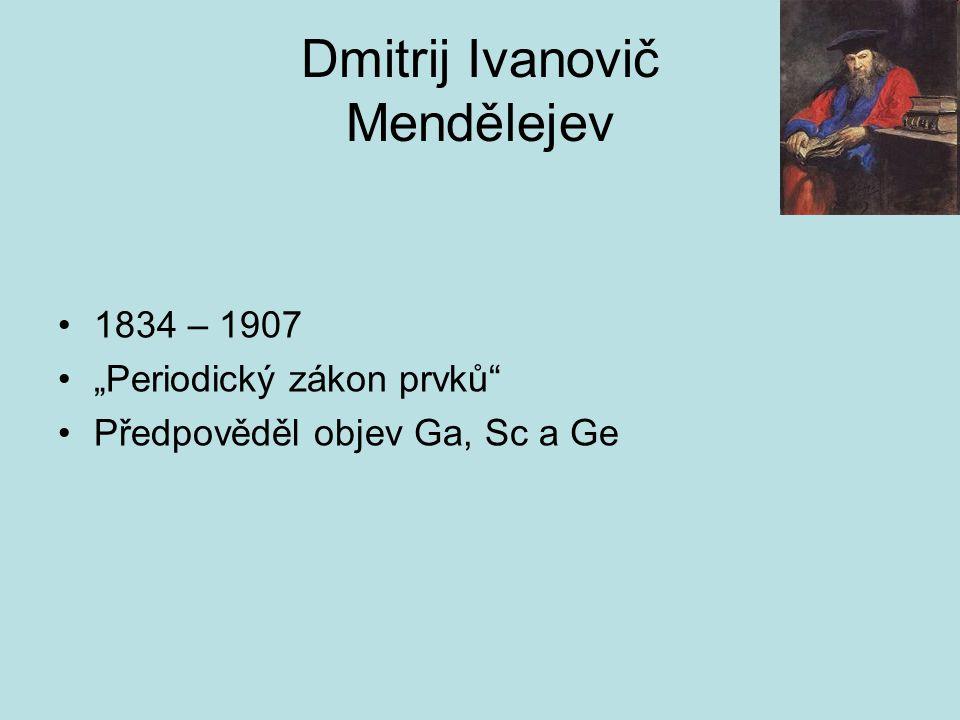 """Dmitrij Ivanovič Mendělejev 1834 – 1907 """"Periodický zákon prvků"""" Předpověděl objev Ga, Sc a Ge"""
