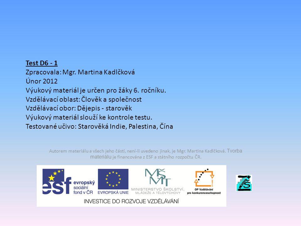 Test D6 - 1 Zpracovala: Mgr. Martina Kadlčková Únor 2012 Výukový materiál je určen pro žáky 6. ročníku. Vzdělávací oblast: Člověk a společnost Vzděláv