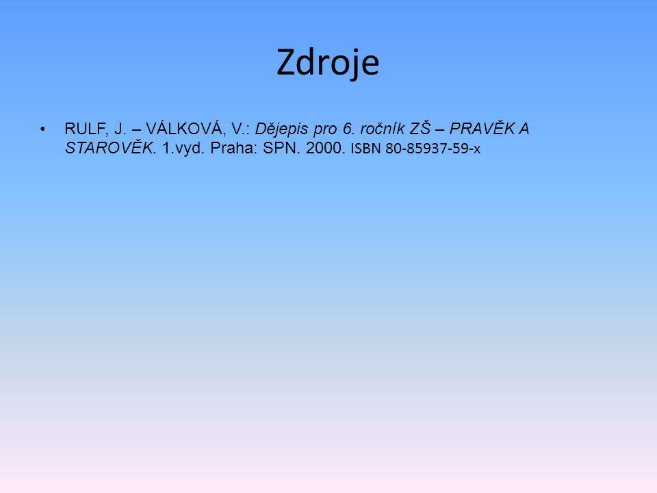 Zdroje RULF, J. – VÁLKOVÁ, V.: Dějepis pro 6. ročník ZŠ – PRAVĚK A STAROVĚK. 1.vyd. Praha: SPN. 2000. ISBN 80-85937-59-x