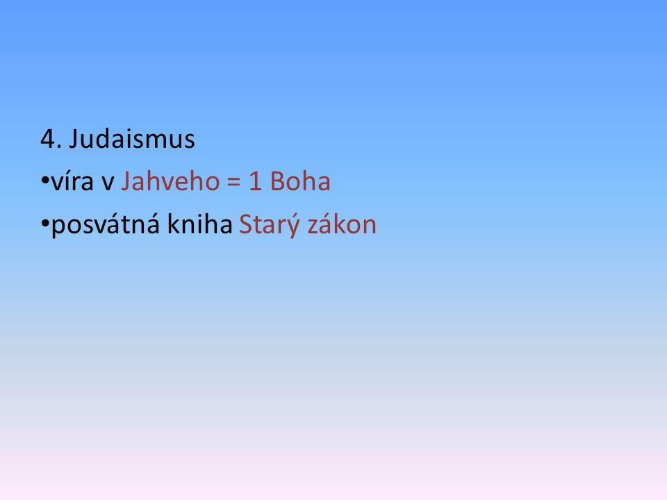 4. Judaismus víra v Jahveho = 1 Boha posvátná kniha Starý zákon