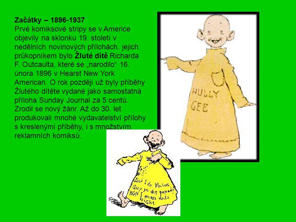 Začátky – 1896-1937 Prvé komiksové stripy se v Americe objevily na sklonku 19. století v nedělních novinových přílohách. jejich průkopníkem bylo Žluté