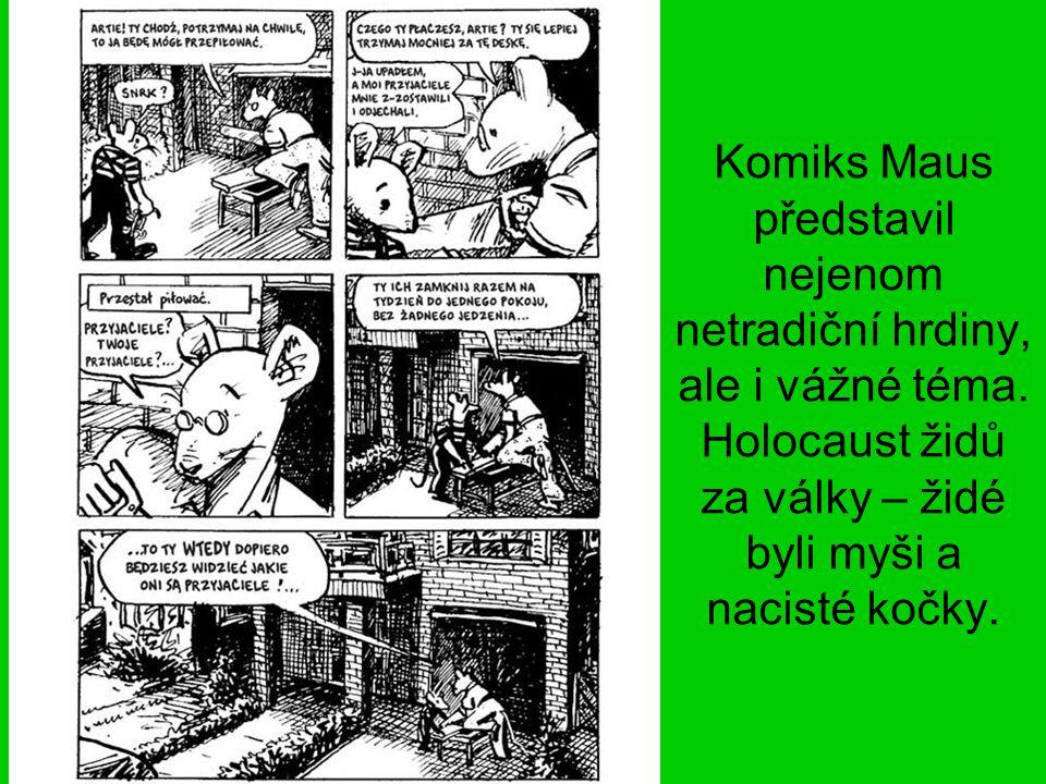 Komiks Maus představil nejenom netradiční hrdiny, ale i vážné téma. Holocaust židů za války – židé byli myši a nacisté kočky.