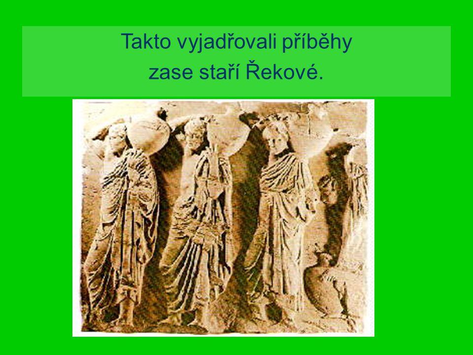 Takto vyjadřovali příběhy zase staří Řekové.