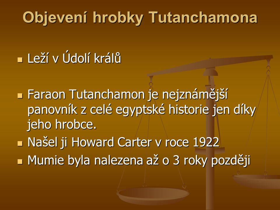 Objevení hrobky Tutanchamona Leží v Údolí králů Leží v Údolí králů Faraon Tutanchamon je nejznámější panovník z celé egyptské historie jen díky jeho h