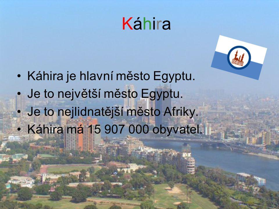 KáhiraKáhira Káhira je hlavní město Egyptu. Je to největší město Egyptu. Je to nejlidnatější město Afriky. Káhira má 15 907 000 obyvatel.
