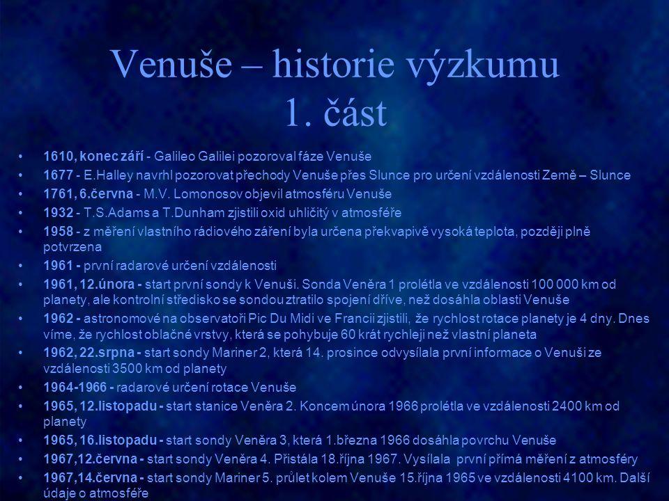 Venuše – historie výzkumu 1. část 1610, konec září - Galileo Galilei pozoroval fáze Venuše 1677 - E.Halley navrhl pozorovat přechody Venuše přes Slunc