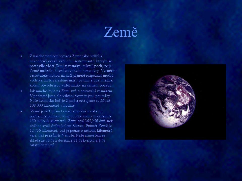 Země Z našeho pohledu vypadá Země jako velký a nekonečný oceán vzduchu. Astrounauté, kterým se poštěstilo vidět Zemi z vesmíru, mívají pocit, že je Ze