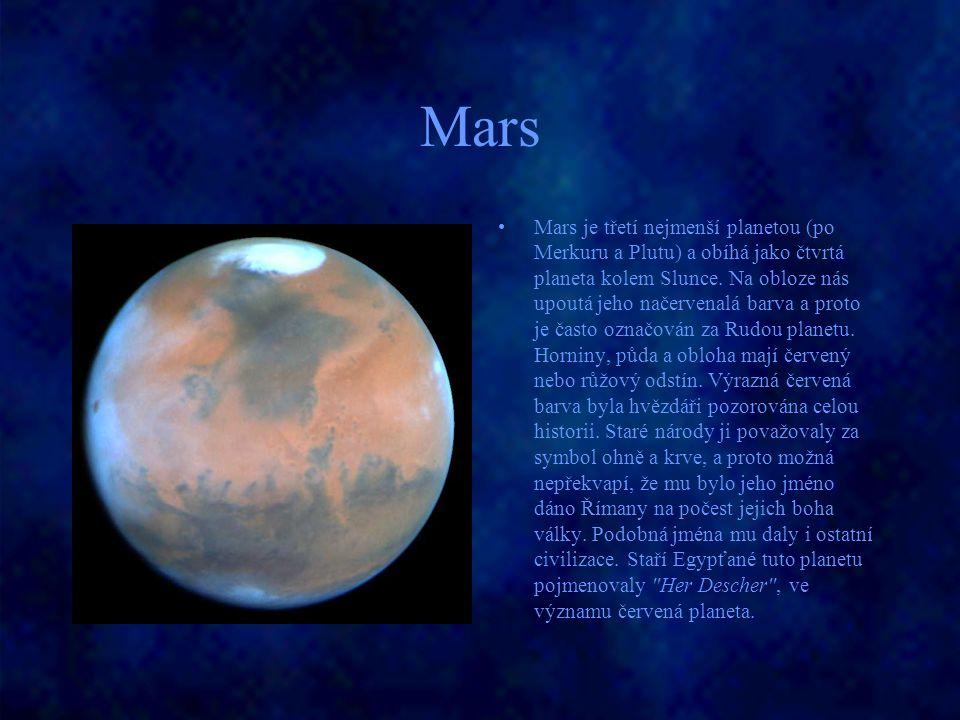 Mars Mars je třetí nejmenší planetou (po Merkuru a Plutu) a obíhá jako čtvrtá planeta kolem Slunce. Na obloze nás upoutá jeho načervenalá barva a prot