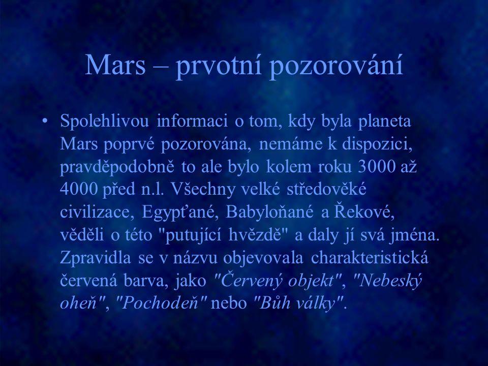 Mars – prvotní pozorování Spolehlivou informaci o tom, kdy byla planeta Mars poprvé pozorována, nemáme k dispozici, pravděpodobně to ale bylo kolem ro
