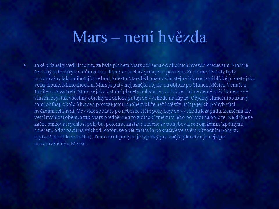 Mars – není hvězda Jaké příznaky vedli k tomu, že byla planeta Mars odlišena od okolních hvězd? Především, Mars je červený, a to díky oxidům železa, k