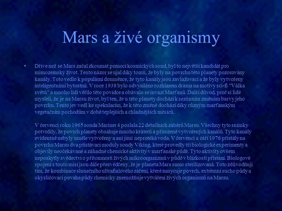 Mars a živé organismy Dříve než se Mars začal zkoumat pomocí kosmických sond, byl to největší kandidát pro mimozemský život. Tento názor se ujal díky
