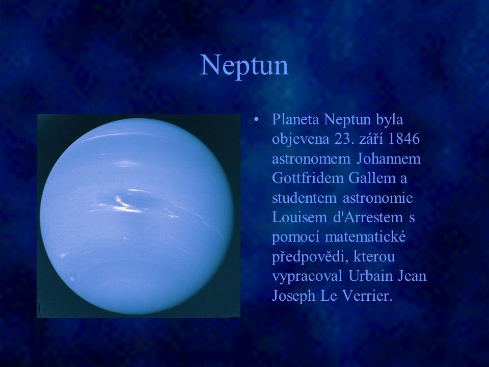 Neptun Planeta Neptun byla objevena 23. září 1846 astronomem Johannem Gottfridem Gallem a studentem astronomie Louisem d'Arrestem s pomocí matematické