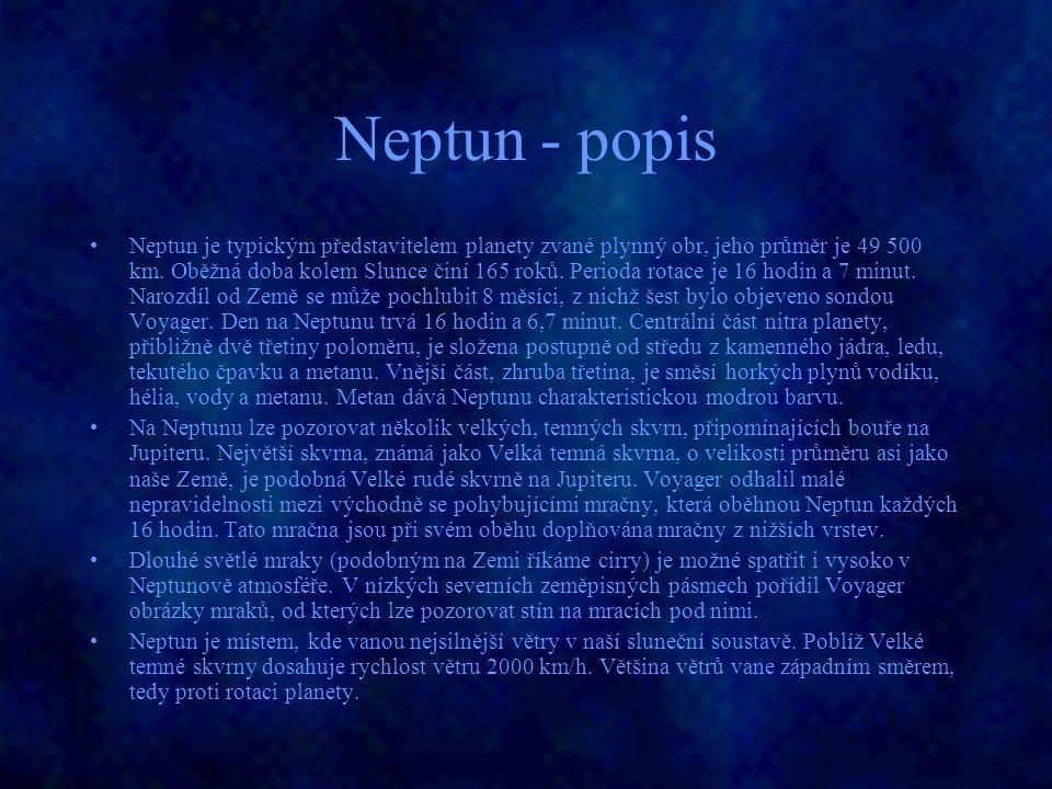 Neptun - popis Neptun je typickým představitelem planety zvané plynný obr, jeho průměr je 49 500 km. Oběžná doba kolem Slunce činí 165 roků. Perioda r