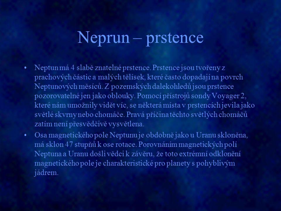 Neprun – prstence Neptun má 4 slabě znatelné prstence. Prstence jsou tvořeny z prachových částic a malých tělísek, které často dopadají na povrch Nept