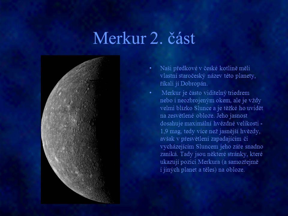 Merkur 2. část Naši předkové v české kotlině měli vlastní staročeský název této planety, říkali jí Dobropán. Merkur je často viditelný triedrem nebo i