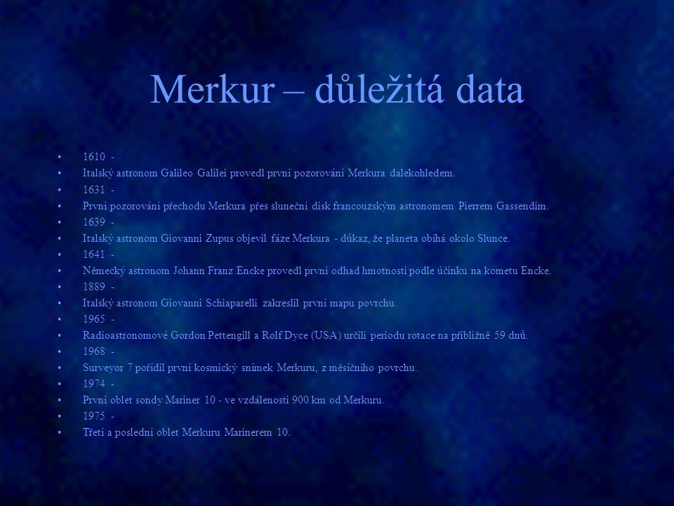 Merkur – důležitá data 1610 - Italský astronom Galileo Galilei provedl první pozorování Merkura dalekohledem. 1631 - První pozorování přechodu Merkura