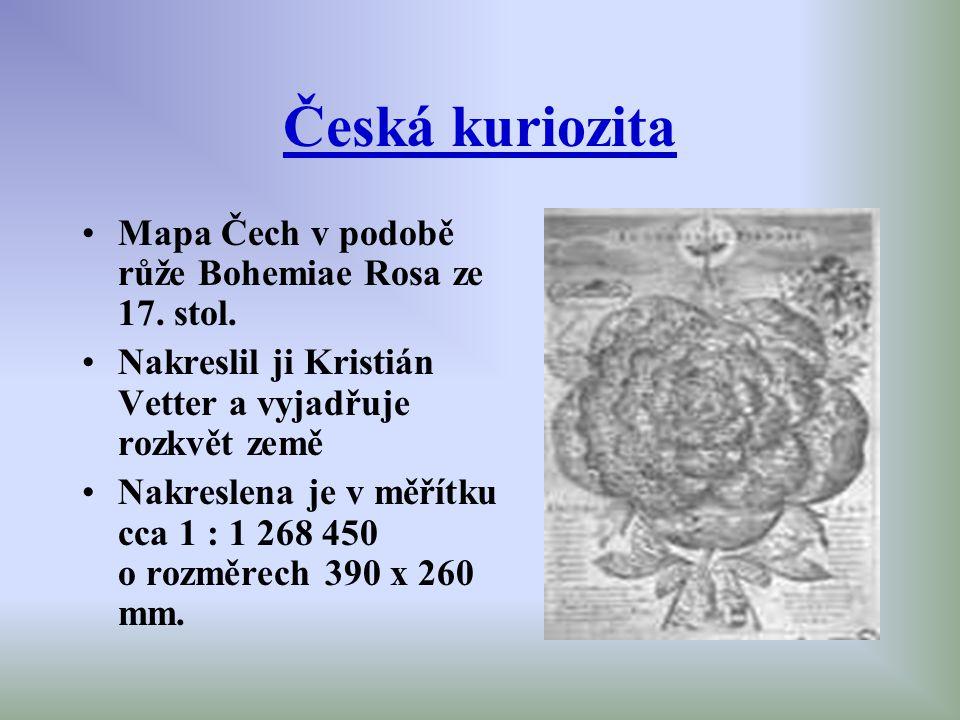 Česká kuriozita Mapa Čech v podobě růže Bohemiae Rosa ze 17. stol. Nakreslil ji Kristián Vetter a vyjadřuje rozkvět země Nakreslena je v měřítku cca 1