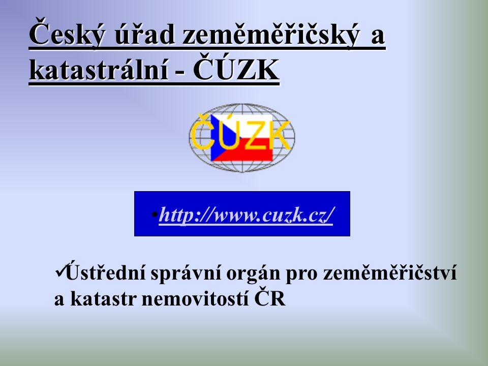 Český úřad zeměměřičský a katastrální - ČÚZK http://www.cuzk.cz/ Ústřední správní orgán pro zeměměřičství a katastr nemovitostí ČR