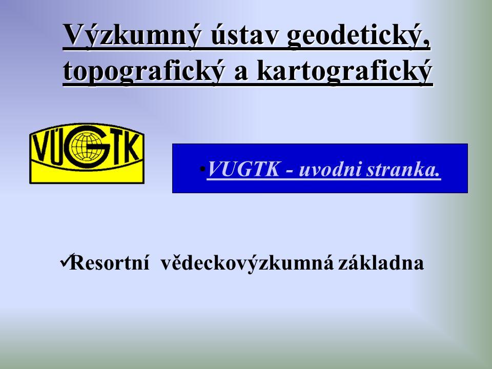 Výzkumný ústav geodetický, topografický a kartografický VUGTK - uvodni stranka. Resortní vědeckovýzkumná základna