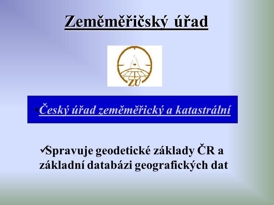 Zeměměřičský úřad Český úřad zeměměřický a katastrální Spravuje geodetické základy ČR a základní databázi geografických dat