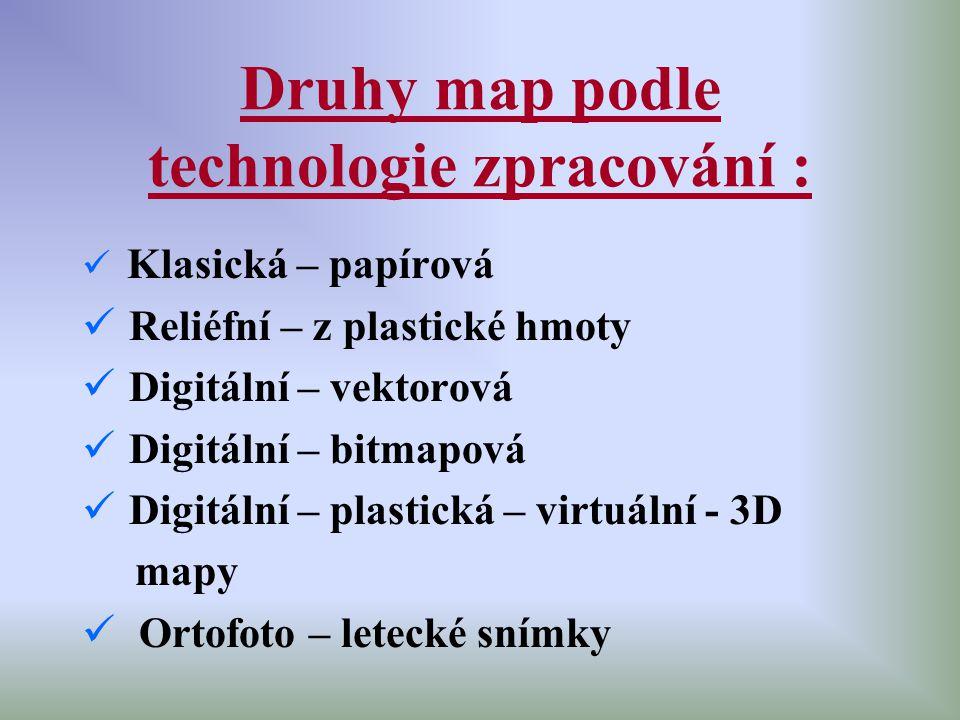 Druhy map podle technologie zpracování : Klasická – papírová R eliéfní – z plastické hmoty D igitální – vektorová D igitální – bitmapová D igitální –