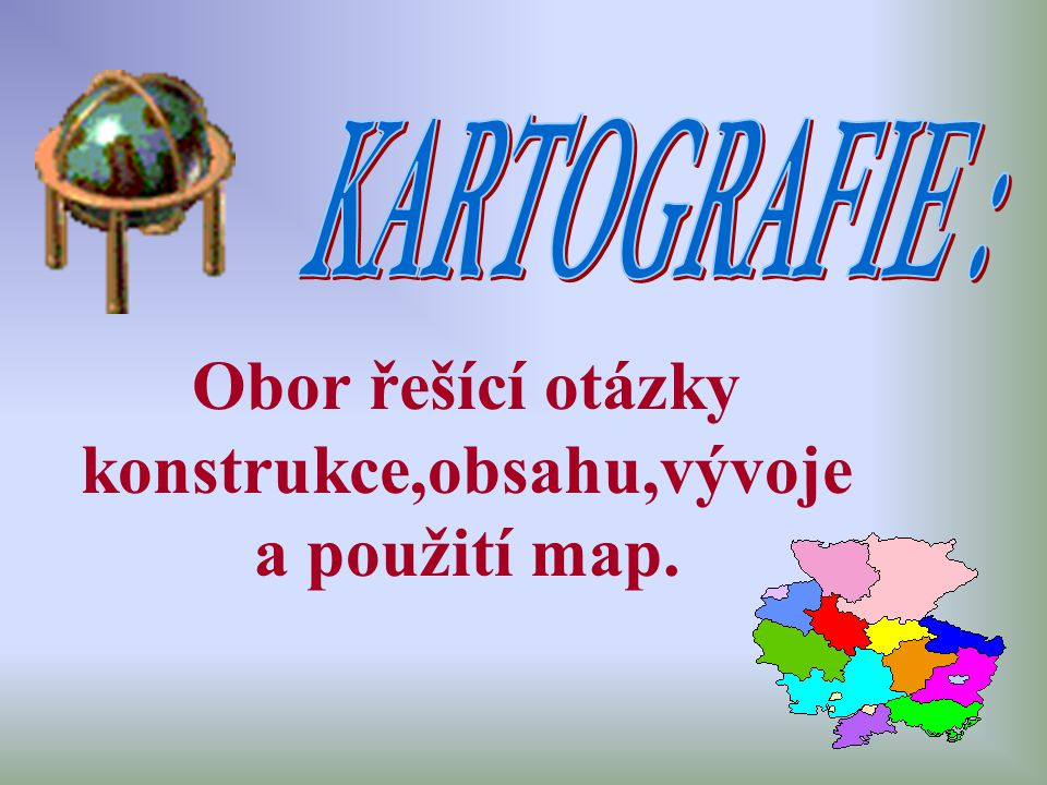 Mapy obsahují - Výškopis – zobrazení výškové členitosti ( vrstevnice, kóty, barvy) Polohopis – zobrazení vodorovné členitosti georeliéfu Popis – informace o území na mapě
