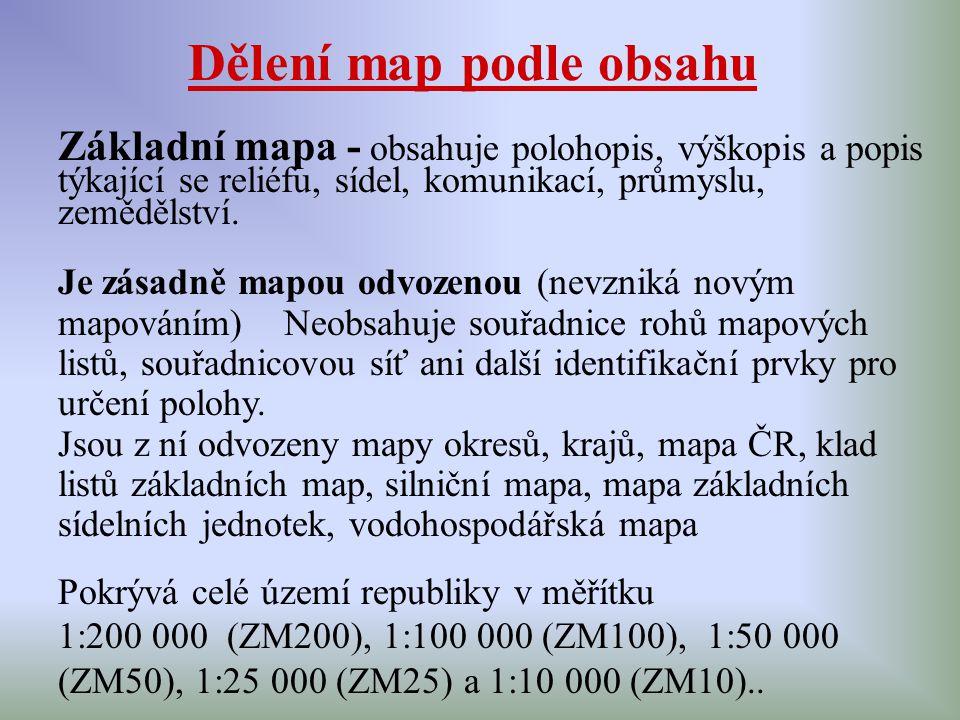 Dělení map podle obsahu Základní mapa - obsahuje polohopis, výškopis a popis týkající se reliéfu, sídel, komunikací, průmyslu, zemědělství. Je zásadně