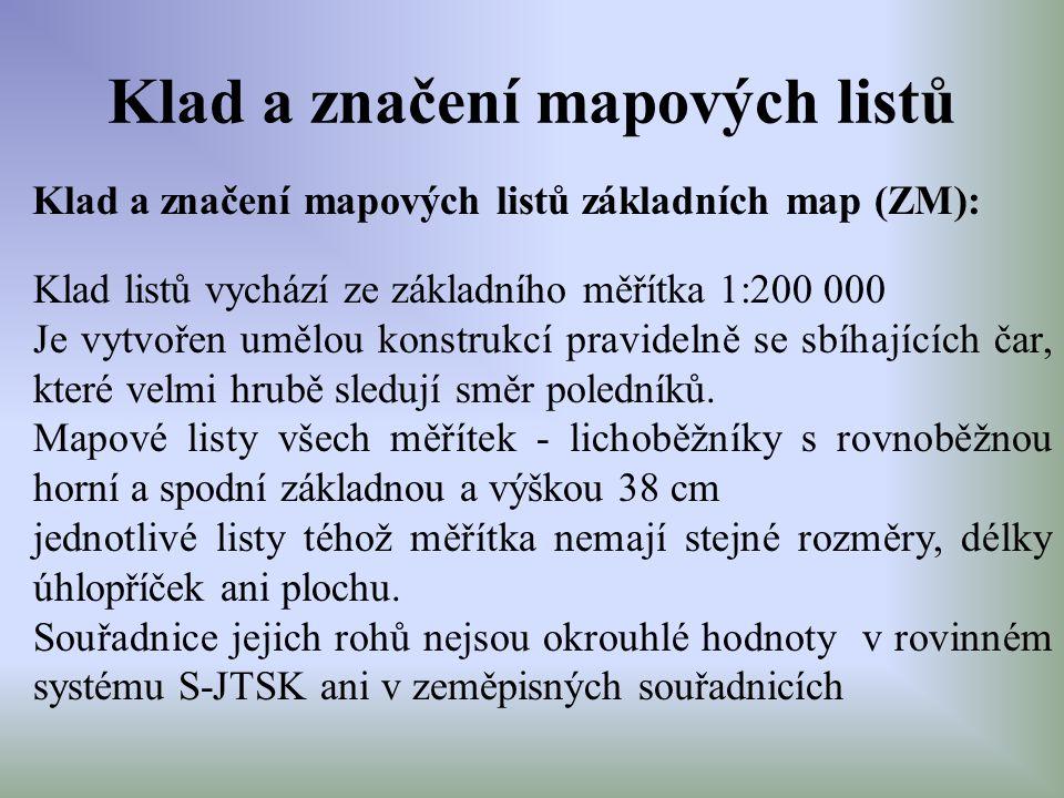 Klad a značení mapových listů Klad a značení mapových listů základních map (ZM): Klad listů vychází ze základního měřítka 1:200 000 Je vytvořen umělou
