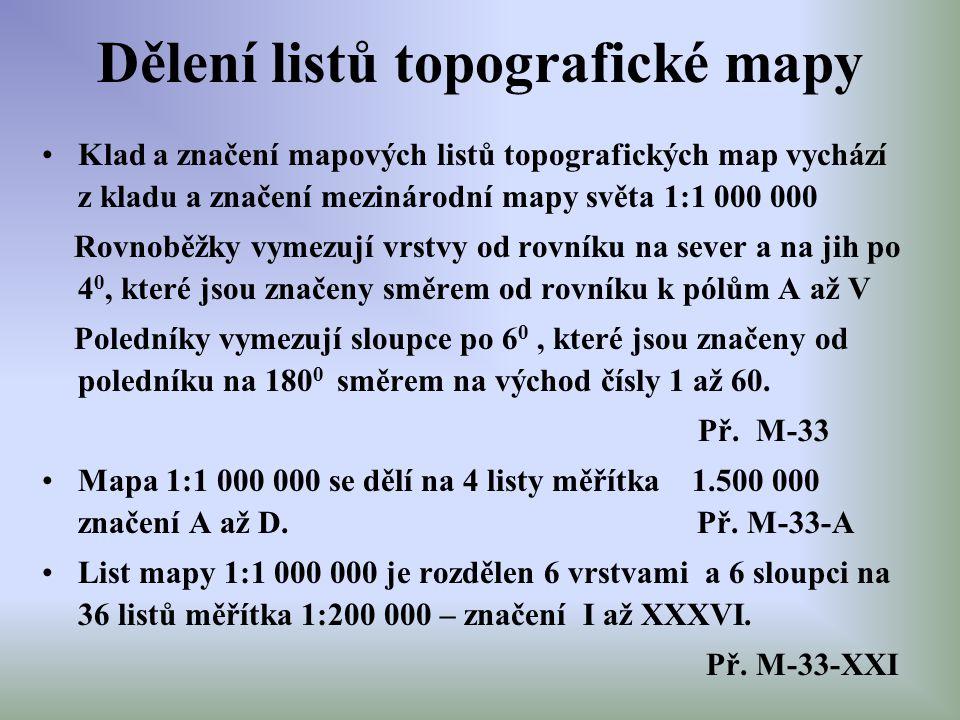 Dělení listů topografické mapy Klad a značení mapových listů topografických map vychází z kladu a značení mezinárodní mapy světa 1:1 000 000 Rovnoběžk