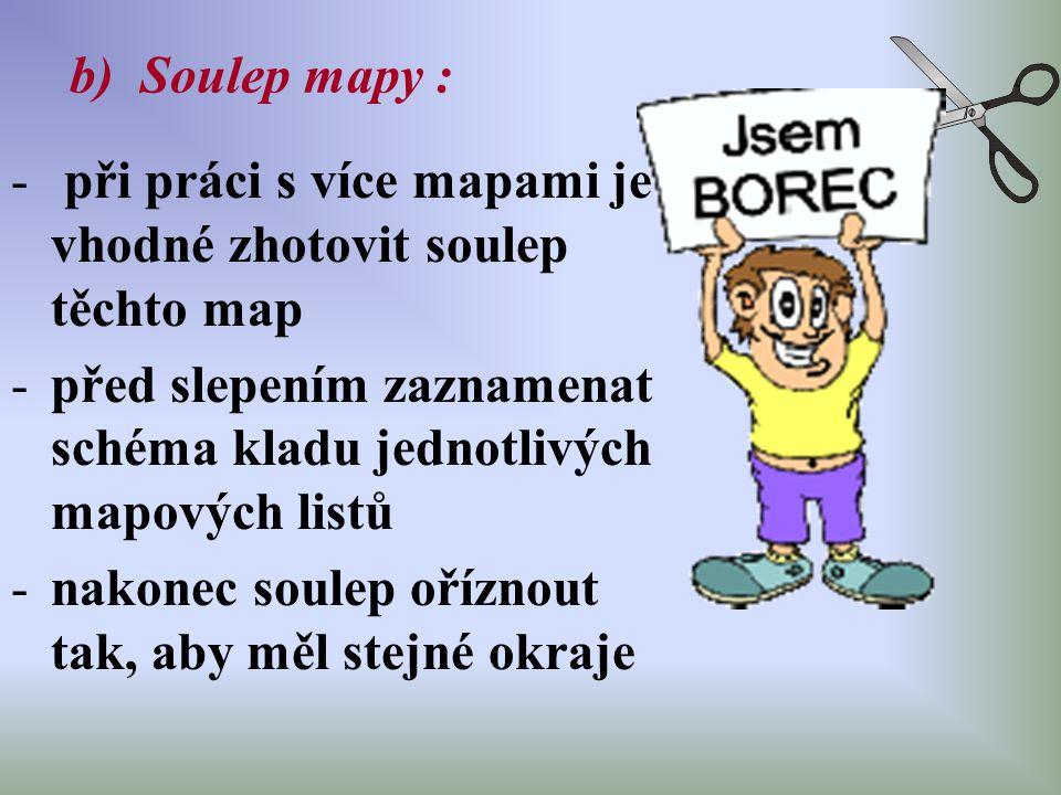 b) Soulep mapy : - při práci s více mapami je vhodné zhotovit soulep těchto map -před slepením zaznamenat schéma kladu jednotlivých mapových listů -na