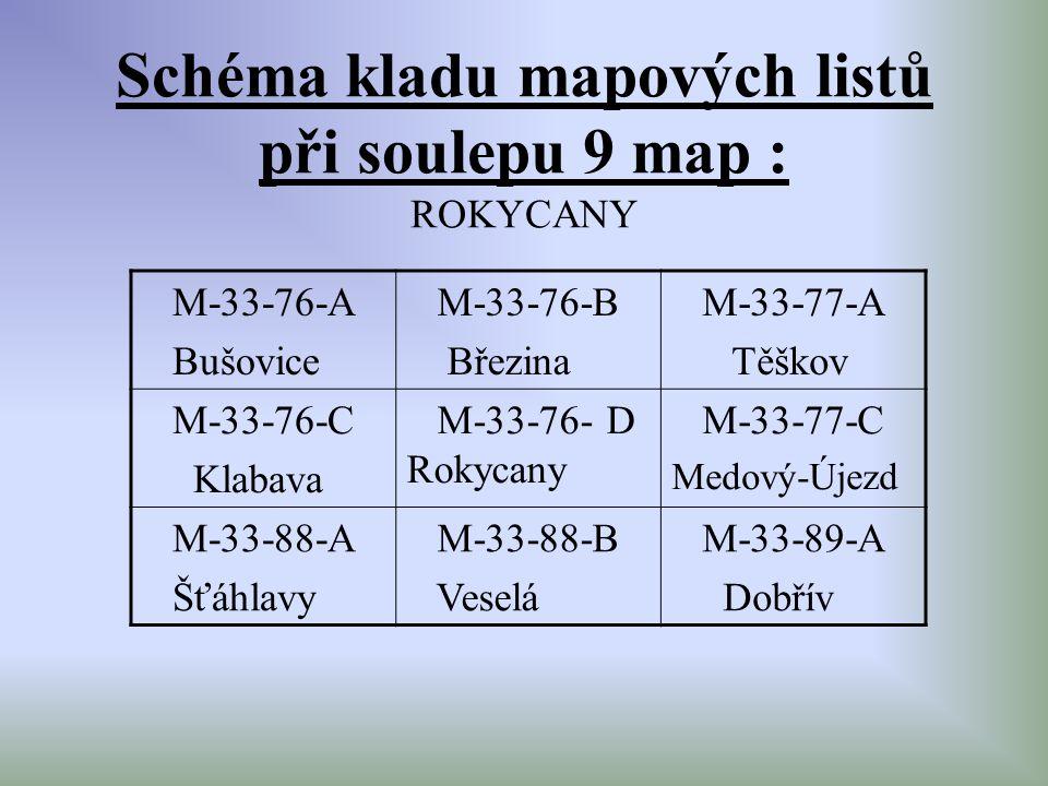 Schéma kladu mapových listů při soulepu 9 map : ROKYCANY M-33-76-A Bušovice M-33-76-B Březina M-33-77-A Těškov M-33-76-C Klabava M-33-76- D Rokycany M